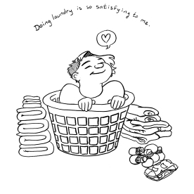 I love doing laundry! Our washer was broken all that week, and when it was finally fixed it felt really good to wash clothes again. I think it's an organizing thing for me - I really like sorting the different loads, hugging warm towels that come out of the dryer, and folding and putting away the clean, fresh-smelling clothes. When I organize the things around me, I feel organized internally.